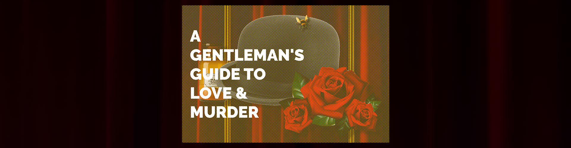A Gentleman's Guide to Love and Murder - CANCELLED