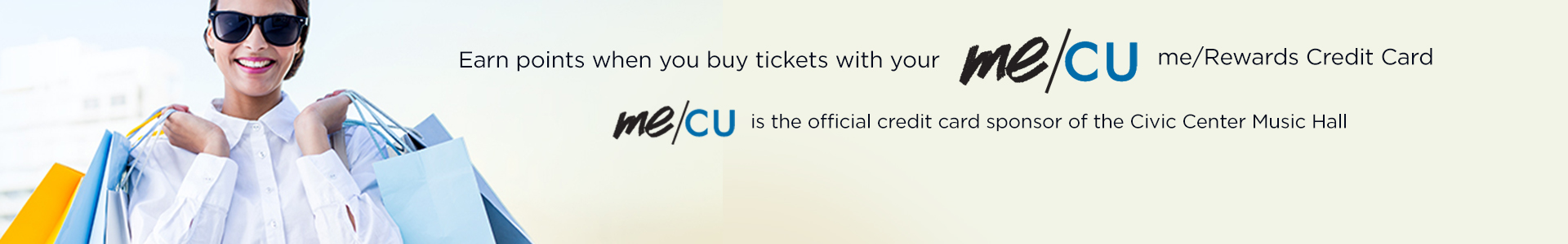Earn points when you buy tickets with your me/cu me/rewards credit card. Me/cu is the official credit card sponsor of the Civic Center Music Hall.